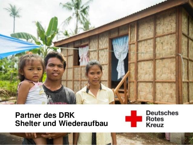 DRK-Generalsekretariat Unternehmenskooperationen Folie 1 Partner des DRK Shelter und Wiederaufbau