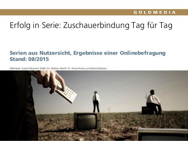 Erfolg in Serie: Zuschauerbindung Tag für Tag Serien aus Nutzersicht, Ergebnisse einer Onlinebefragung Stand: 08/2015 Gold...