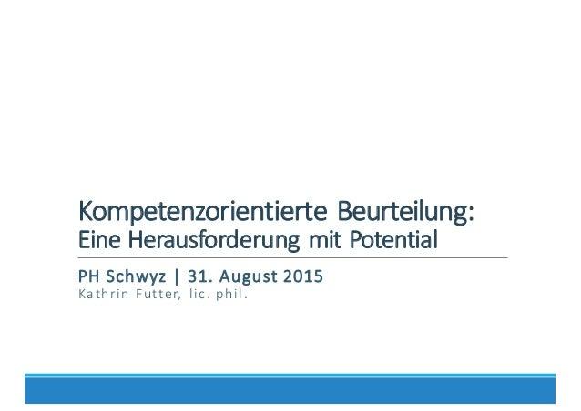 Kompetenzorientierte  Beurteilung:   Eine  Herausforderung  mit  Potential PH  Schwyz  |  31.  August  ...