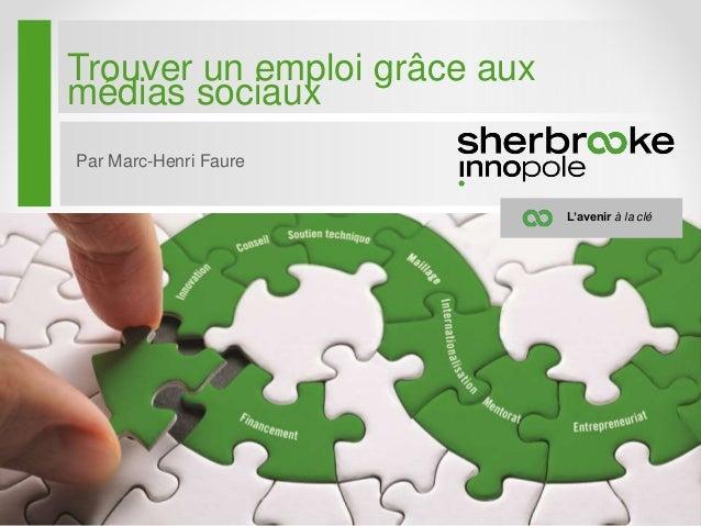 L'avenir à la clé Trouver un emploi grâce aux médias sociaux Par Marc-Henri Faure