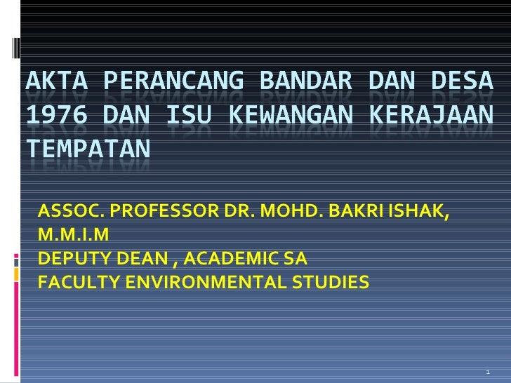 ASSOC. PROFESSOR DR. MOHD. BAKRI ISHAK, M.M.I.M DEPUTY DEAN , ACADEMIC SA FACULTY ENVIRONMENTAL STUDIES