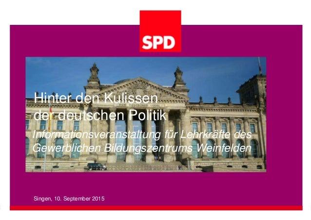 Hinter den Kulissen der deutschen Politik Informationsveranstaltung für Lehrkräfte des Gewerblichen Bildungszentrums Weinf...