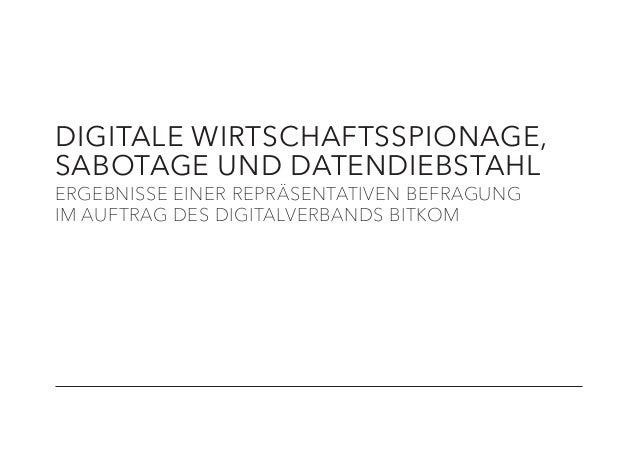 DIGITALE WIRTSCHAFTSSPIONAGE, SABOTAGE UND DATENDIEBSTAHL ERGEBNISSE EINER REPRÄSENTATIVEN BEFRAGUNG IM AUFTRAG DES DIGITA...