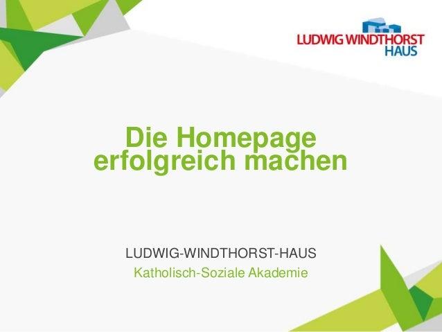 Die Homepage erfolgreich machen LUDWIG-WINDTHORST-HAUS Katholisch-Soziale Akademie