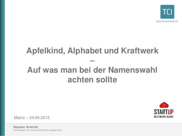 Stephan Schmidt Fachanwalt für Informationstechnologierecht Apfelkind, Alphabet und Kraftwerk – Auf was man bei der Namens...