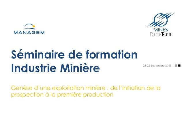 Séminaire de formation Industrie Minière Genèse d'une exploitation minière : de l'initiation de la prospection à la premiè...