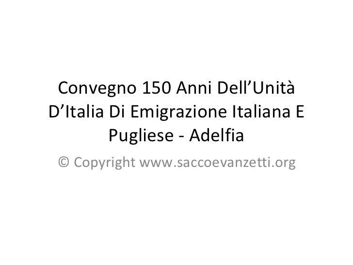 Convegno 150 Anni Dell'Unità D'Italia Di Emigrazione Italiana E Pugliese - Adelfia © Copyright www.saccoevanzetti.org