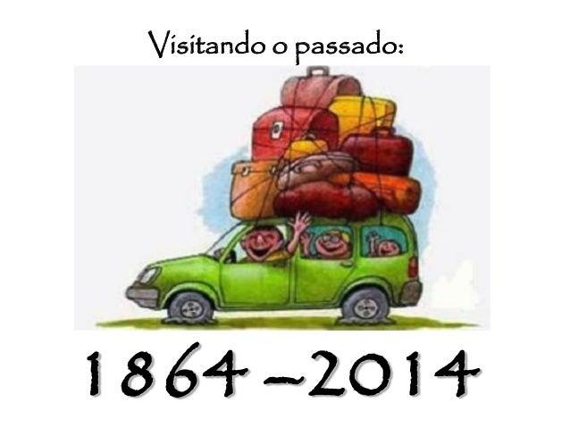 Visitando o passado: 1864 –2014