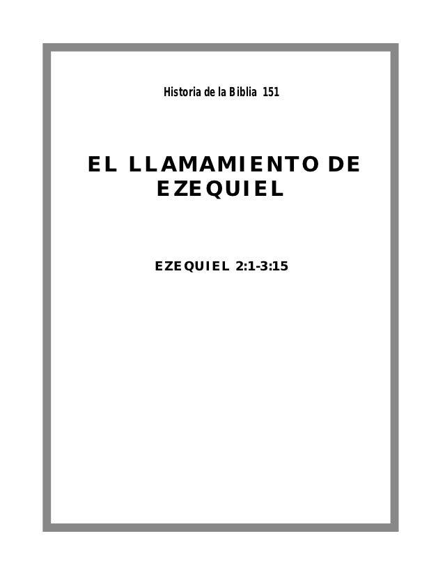 Historia de la Biblia 151EL LLAMAMIENTO DE     EZEQUIEL    EZEQUIEL 2:1-3:15