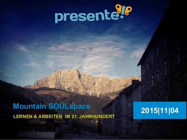 2015|11|04 LERNEN & ARBEITEN IM 21. JAHRHUNDERT Mountain SOULspace