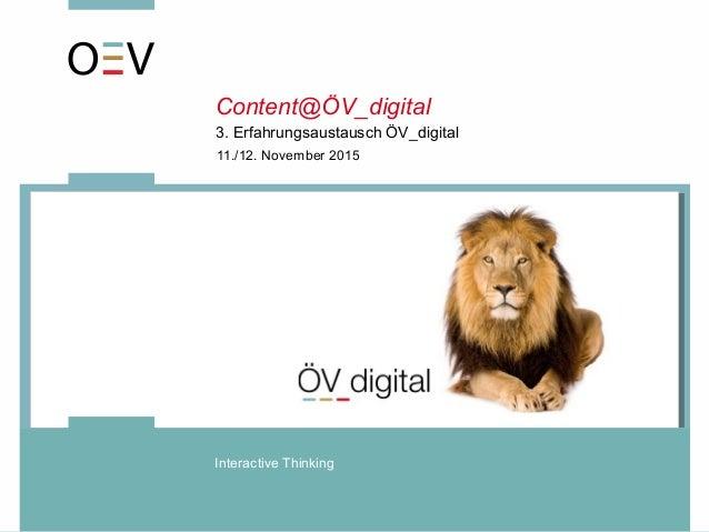 3. Erfahrungsaustausch ÖV_digital Interactive Thinking 11./12. November 2015 Content@ÖV_digital