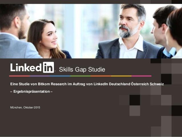 München, Oktober 2015 Eine Studie von Bitkom Research im Auftrag von LinkedIn Deutschland Österreich Schweiz – Ergebnisprä...