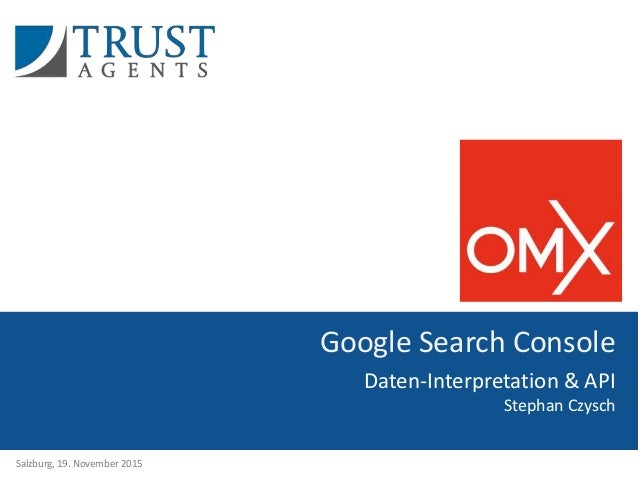 1 Google Search Console Daten-Interpretation & API Stephan Czysch Salzburg, 19. November 2015