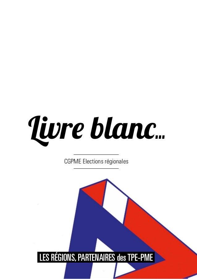 Livre blanc CGPME Elections régionales LES RÉGIONS,PARTENAIRES desTPE-PME