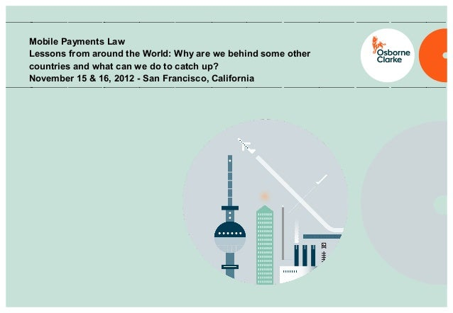 Mobile Payments Law Lessons from around the World: Why are we behind some other countries and what can we do to catch up? ...