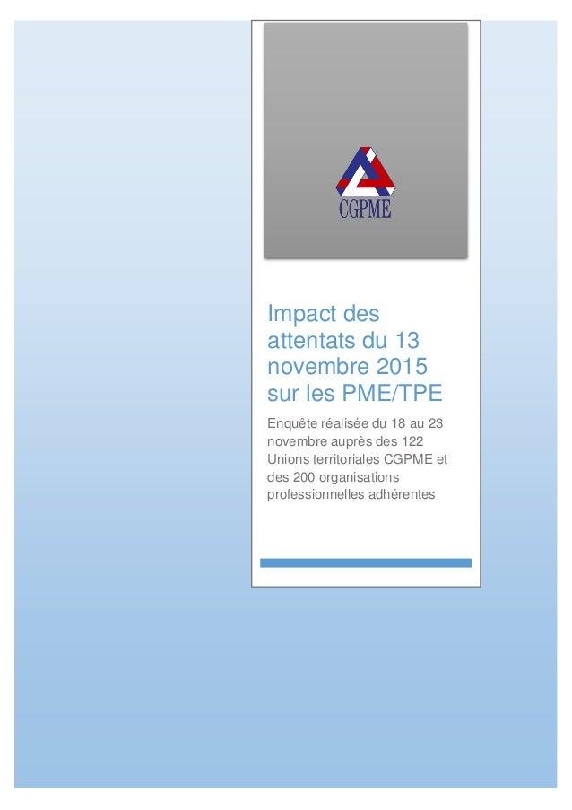 Impact des attentats du 13 novembre 2015 sur les PME/TPE Enquête réalisée du 18 au 23 novembre auprès des 122 Unions terri...
