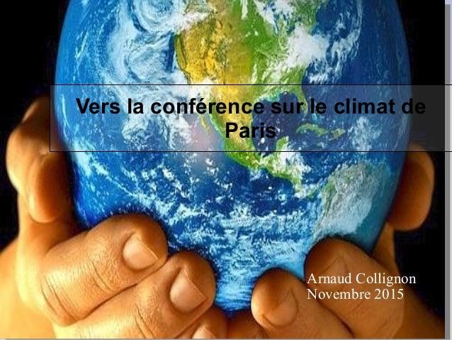 Vers la conférence sur le climat de Paris Arnaud Collignon Novembre 2015