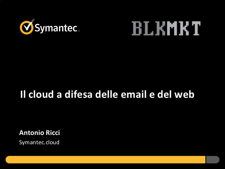 Il cloud a difesa delle email e del webAntonio RicciSymantec.cloud