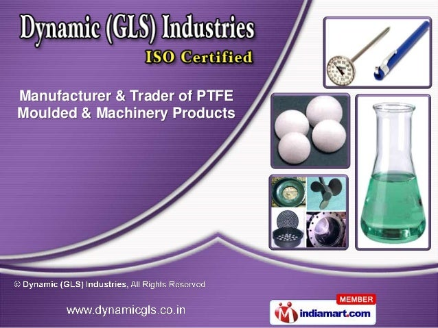 Manufacturer & Trader of PTFEMoulded & Machinery Products