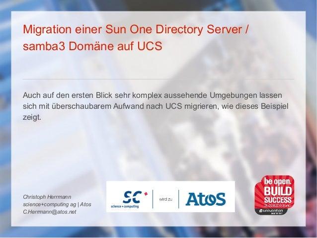 Migration einer Sun One Directory Server / samba3 Domäne auf UCS Auch auf den ersten Blick sehr komplex aussehende Umgebun...