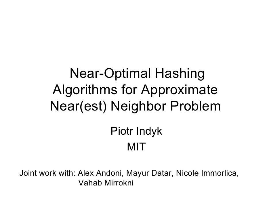 Near-Optimal Hashing         Algorithms for Approximate         Near(est) Neighbor Problem                         Piotr I...
