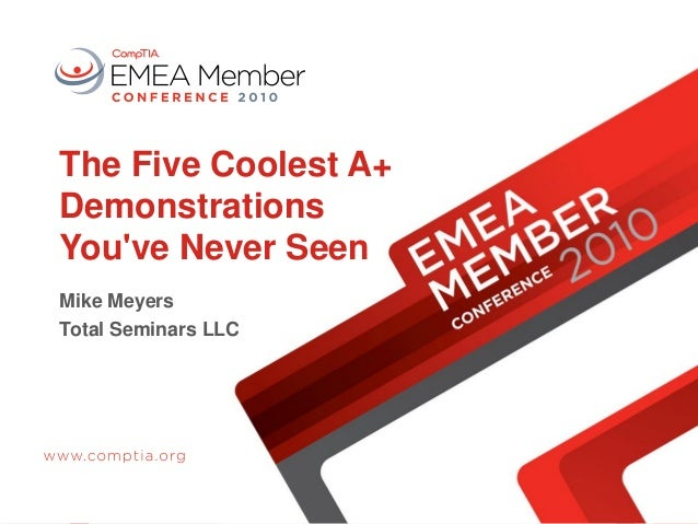 The Five Coolest A+ Demonstrations You've Never Seen Mike Meyers Total Seminars LLC