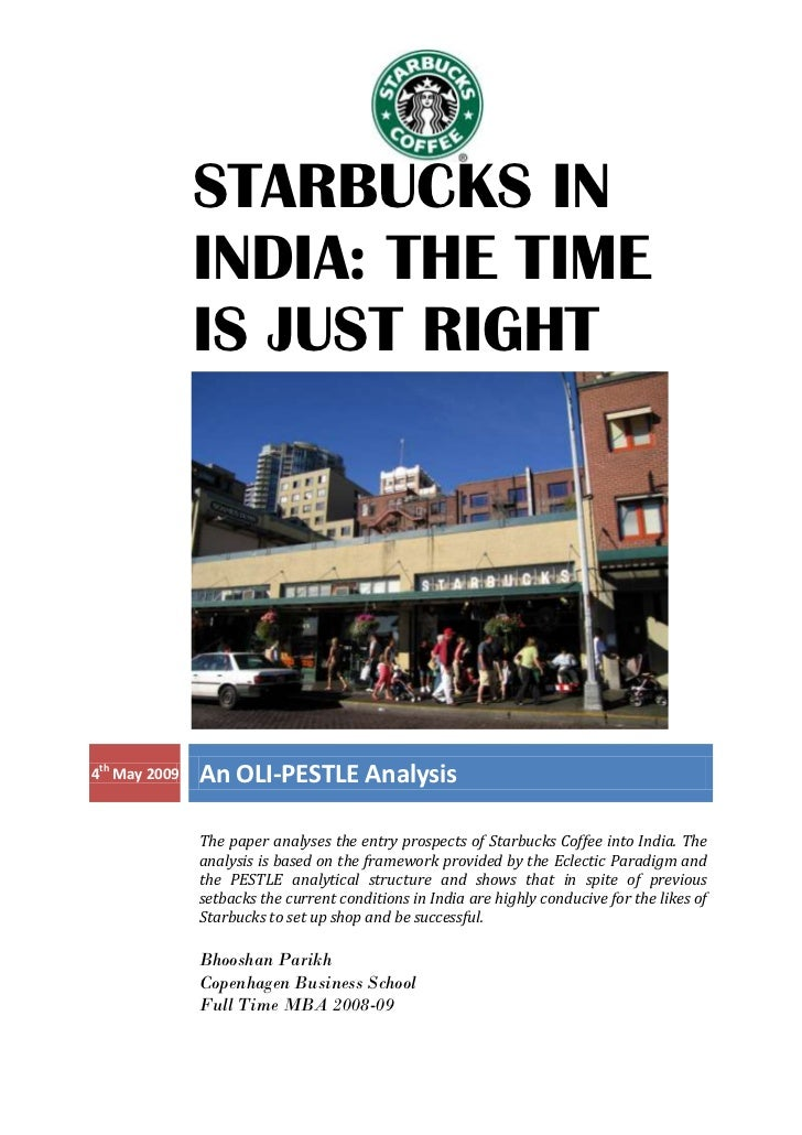 STARBUCKS IN               INDIA: THE TIME               IS JUST RIGHT4th May 2009   An OLI-PESTLE Analysis               ...