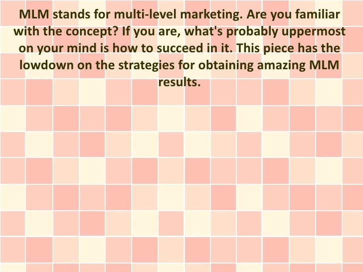 MLM stands for multi-level marketing. Are you familiarwith the concept? If you are, whats probably uppermost on your mind ...