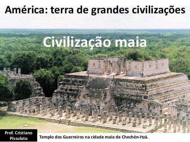 América: terra de grandes civilizações Civilização maia Templo dos Guerreiros na cidade maia de Chechén-Itzá. Prof. Cristi...