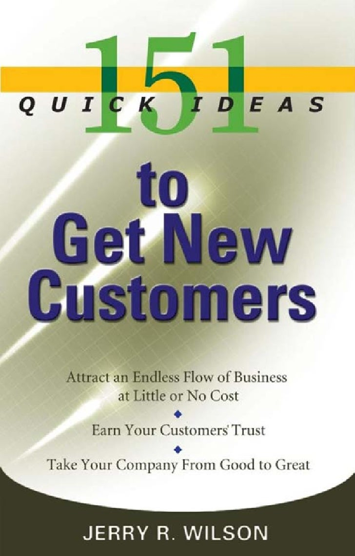 Chapter title here   151    Quick Ideas     to  Get New CustomersBy Jerry R. Wilson, CSP        Franklin Lakes, NJ        ...