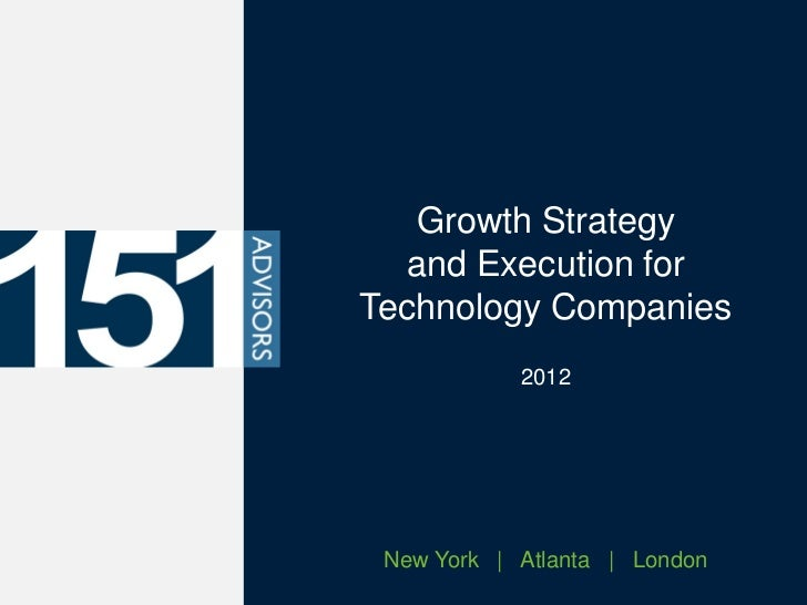 Growth Strategy  and Execution forTechnology Companies            2012 New York | Atlanta | London