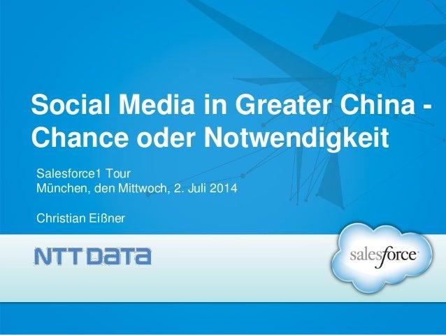 Social Media in Greater China - Chance oder Notwendigkeit Salesforce1 Tour München, den Mittwoch, 2. Juli 2014 Christian E...