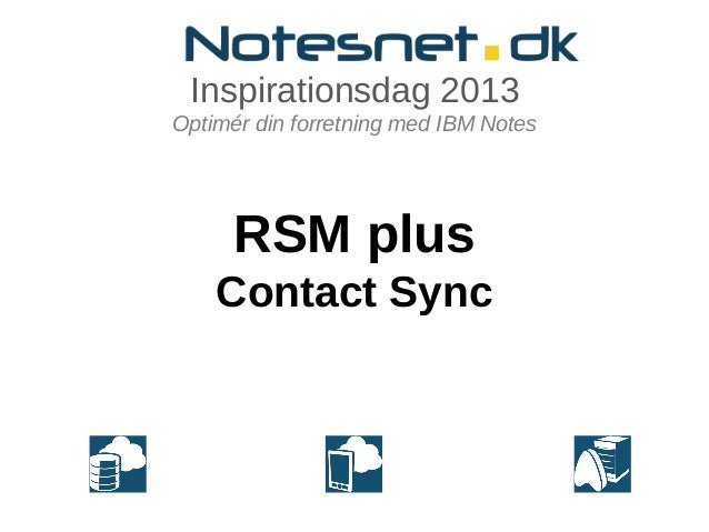 Inspirationsdag 2013Optimér din forretning med IBM Notes      RSM plus    Contact Sync