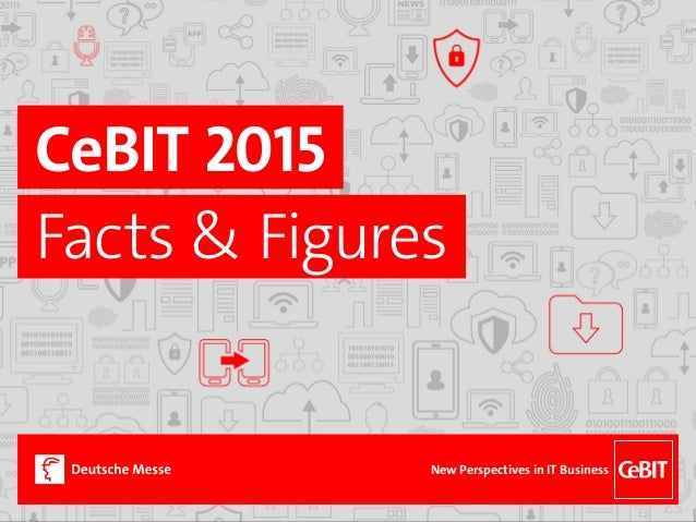 CeBIT 2015 Facts & Figures New Perspectives in IT Business