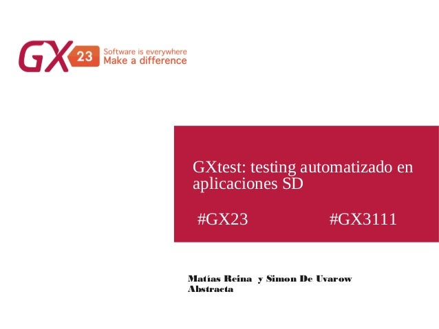 #GX23 GXtest: testing automatizado en aplicaciones SD #GX3111 Matías Reina y Simon De Uvarow Abstracta