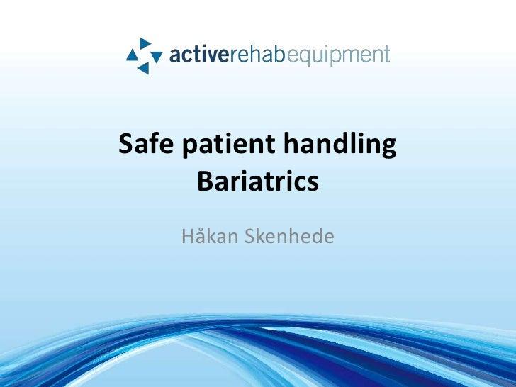 Safe patient handling      Bariatrics    Håkan Skenhede