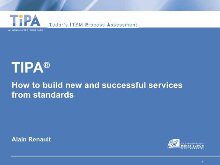 TIPA ® How to build new and successful services from standards Alain Renault