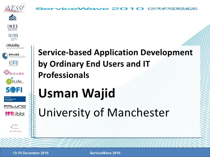 Service-based Application Development by Ordinary End Users and IT Professionals Usman Wajid University of Manchester 13-1...