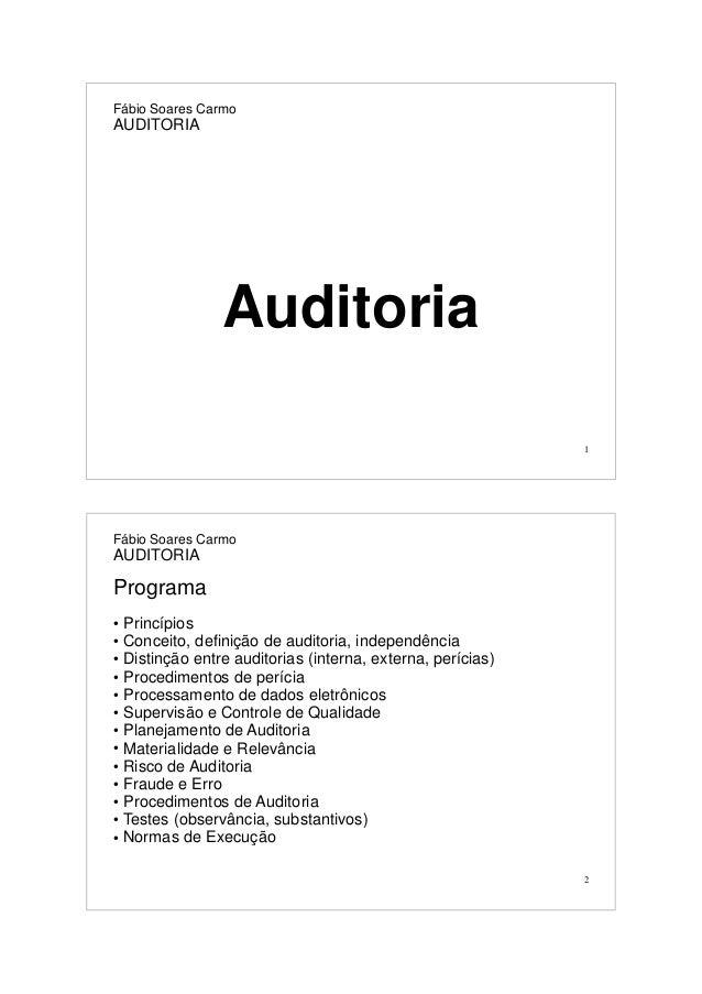 1 Fábio Soares Carmo AUDITORIA Auditoria 2 Fábio Soares Carmo AUDITORIA Programa ● Princípios ● Conceito, definição de aud...
