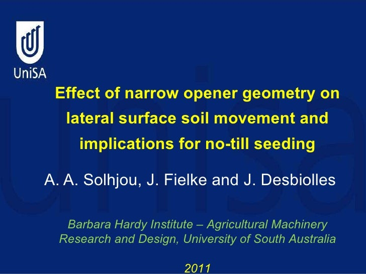 Effect of narrow opener geometry on lateral surface soil movement and implications for no-till seeding. Aliakbar Solhjou