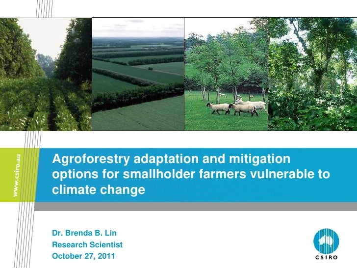 Agroforestry adaptation and mitigationoptions for smallholder farmers vulnerable toclimate changeDr. Brenda B. LinResearch...