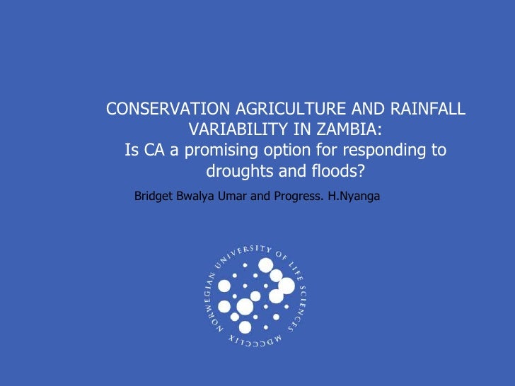CA and rainfall variability in Zambia: Is CA a promising option for responding to droughts and floods? Bridget Umar