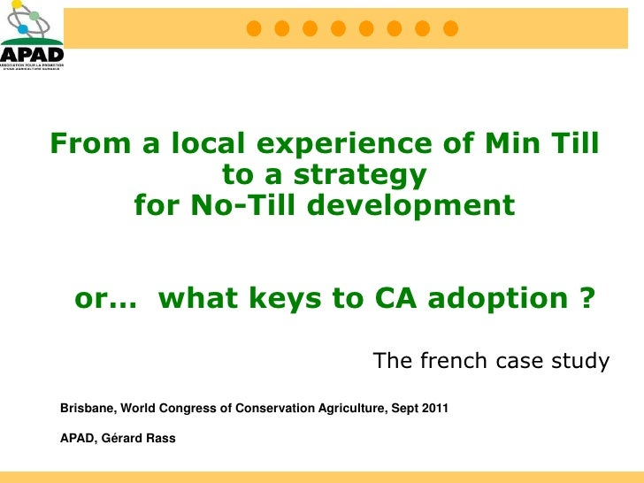 From a local experience of Min Till          to a strategy    for No-Till development  or… what keys to CA adoption ?     ...