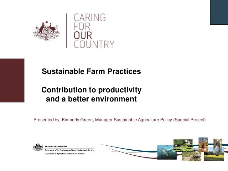 Sustainable Farm Practices<br />Contribution to productivity and a better environment<br />Presented by: Kimberly Green, M...