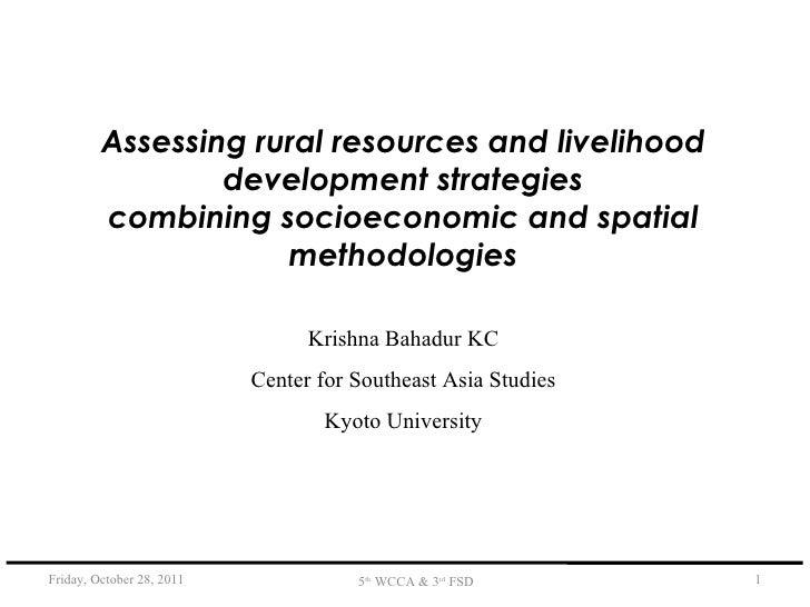 Assessing rural resources and livelihood development strategies combining socioeconomic and spatial methodologies Krishna ...