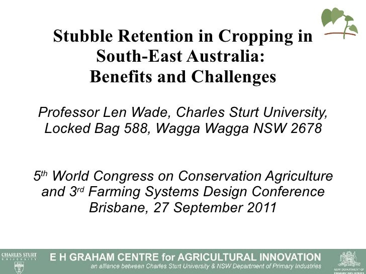 Stubble retention in cropping in South East Australia: benefits and challenges. Len Wade