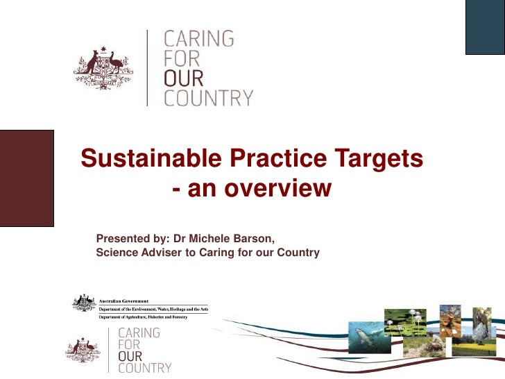 Sustainable Practice Targets<br />- an overview<br />Presented by: Dr Michele Barson, <br />Science Adviser to Caring for ...