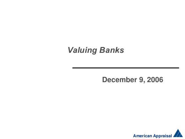 Valuing Banks  December 9, 2006  American Appraisal