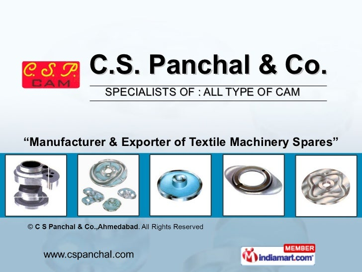 """C.S. Panchal & Co. SPECIALISTS OF : ALL TYPE OF CAM  """" Manufacturer & Exporter of Textile Machinery Spares"""""""