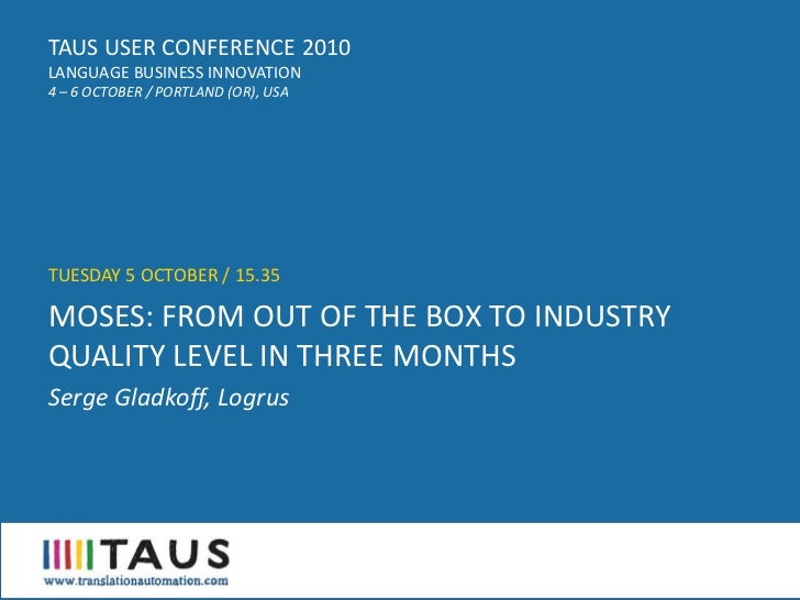TAUS USER CONFERENCE 2010 LANGUAGE BUSINESS INNOVATION 4 – 6 OCTOBER / PORTLAND (OR), USA     TUESDAY 5 OCTOBER / 15.35  M...